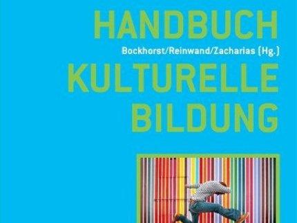 Handbuch Kulturelle Bildung, Verlag kopaed, München 2012